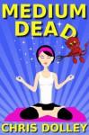 Medium Dead - Chris Dolley