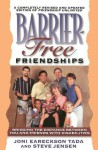 Barrier Free Friendships: Bridging the Distance Between You and Friends with Disabilities - Joni Eareckson Tada