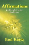 Affirmations: Joyful And Creative Exuberance - Paul Kurtz
