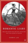 Romantic Liars: Obscure Women Who Became Impostors and Challenged an Empire - Debbie Lee