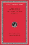 Metamorphoses (The Golden Ass), Volume I: Books 1-6 (Loeb Classical Library) - Apuleius, Arthur Hanson, John Arthur Hanson