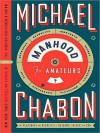 Manhood for Amateurs: The Pleasures and Regrets of a Husband, Father, and Son - Michael Chabon