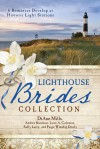 The Lighthouse Brides Collection: 6 Romances Develop at Historic Light Stations - Andrea Boeshaar, Lynn A. Coleman, Sally Laity, DiAnn Mills, Paige Winship Dooly
