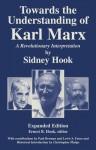 Towards the Understanding of Karl Marx: A Revolutionary Interpretation - Sidney Hook, Ernest B. Hook, Christopher Phelps