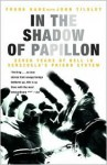 In the Shadow of Papillon: Seven Years of Hell in Venezuela's Prison System - Frank Kane, John Tilsley