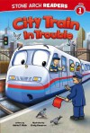 City Train in Trouble (Stone Arch Readers. Level 1) - Adria F. Klein, Craig Cameron