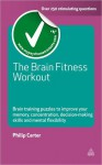 The Brain Fitness Workout: Brain Training Puzzles to Improve Your Memory Concentration Decision Making Skills and Mental Flexibility - Philip J. Carter