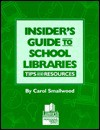 Insider's Guide to School Libraries: Tips and Resources - Carol Smallwood