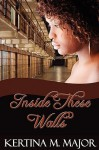 Inside These Walls - Kertina M. Major, Jacqueline Harris, Lalaina M. Knowles