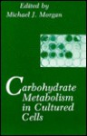 Carbohydrate Metabolism in Cultured Cells - Michael Morgan