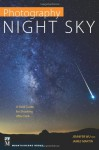 Photography: Night Sky: A Field Guide for Shooting After Dark - Jennifer Wu, James Martin
