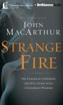 Strange Fire: The Danger of Offending the Holy Spirit with Counterfeit Worship - John F. MacArthur Jr.