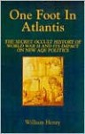 One Foot in Atlantis: The Secret Occult History of World War II & Its Impact on New Age Politics (Millennium Science) - William Henry