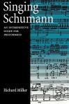 Singing Schumann: An Interpretive Guide for Performers - Richard Miller