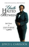Youth Halted Between: Bad Choices & God's Purpose - Joyce L. Carelock