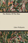 The Mother of the Man - Eden Phillpotts