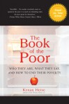 The Book of the Poor: Who They Are, What They Say, and How To End Their Poverty - Kenan Joseph Heise