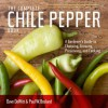 The Complete Chile Pepper Book: A Gardener's Guide to Choosing, Growing, Preserving, and Cooking - Dave DeWitt, Paul W Bosland
