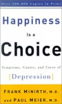 Happiness is a Choice: Symptoms, Causes, and Cures of Depression - Frank Minirth, Paul D. Meier