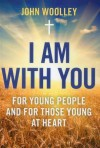 I Am with You: For Young People and the Young at Heart - John Woolley
