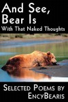 And See, Bear Is: With That Naked Thoughts Selected Poems by Encybearis - EncyBearis