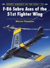 F-86 Sabre Aces of the 51st Fighter Wing - Warren Thompson