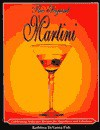 The Elegant Martini: Celebrating Seductive Recipes for Appetizers and Libations - Kathleen DeVanna Fish