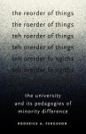 The Reorder of Things: The University and Its Pedagogies of Minority Difference - Roderick A. Ferguson