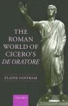 The Roman World of Cicero's De Oratore - Elaine Fantham