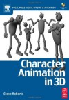 Character Animation in 3D, : Use traditional drawing techniques to produce stunning CGI animation (Focal Press Visual Effects and Animation) - Steve Roberts