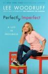 Perfectly Imperfect: A Life in Progress - Lee Woodruff, Bob Woodruff
