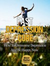 Fast Depression Cure - How to Overcome Depression And Be Happy Now (Depression And Anxiety, Depression Free, Depressed) - John Rogers