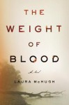 The Weight of Blood: A Novel - Laura McHugh