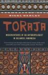 Toraja: Misadventures of a Social Anthropologist in Sulawesi, Indonesia - Nigel Barley