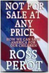Not for Sale At Any Price: How We Can Save America for Our Children - H. Ross Perot Jr.