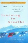 Learning to Breathe: One Woman's Journey of Spirit and Survival - Alison Wright