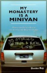 My Monastery Is a Minivan: 35 Stories from a Real Life - Denise Roy