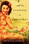 All the Flowers in Shanghai - Duncan Jepson