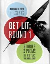 Get Lit, Round 1: Flash Fiction - Marcus Speh, Dan Cafaro, Katrina Gray, Jarred McGinnis, Michelle Reale, Meg Sefton, John Oliver Hodges, John S. Fields, Martha Williams, Susan Rukeyser, Rachel Howell, Matthew Dexter, Kevin Catalano, Barry Basden, Lauren Tamraz, Valery Petrovskiy, Simon Kearns, Joseph Gro