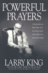 Powerful Prayers: Conversations on Faith, Hope, and the Human Spirit with Today's Most Provocative People - Larry King, Irwin Katsof, Robert H. Schuller