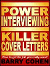 Power Interviewing: Killer Cover Letters : How to get the job you really want! - Barry Cohen