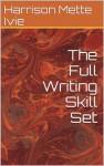 The Full Writing Skill Set - Mette Ivie Harrison