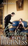 Courting His Royal Highness - Amy Hahn