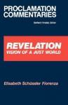 Revelation: Vision of a Just World (Proclamation Commentaries) - Elisabeth Schüssler Fiorenza