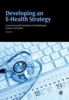 Developing an E-Health Strategy: A Commonwealth Workbook of Methodologies, Content and Models - Tom Jones