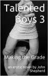 Talented Boys 3: Making the Grade - John Shepherd