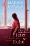 Ab jetzt ist Ruhe: Roman meiner fabelhaften Familie - Marion Brasch