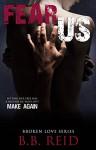 Fear Us (Broken Love Book 3) - B.B. Reid