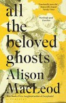 All the Beloved Ghosts - Alison MacLeod