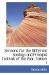 Sermons for the Different Sundays and Principal Festivals of the Year, Volume I - Thomas White